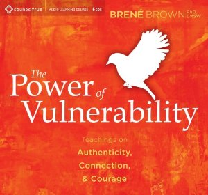 The Power of Vulnerability Brene Brown