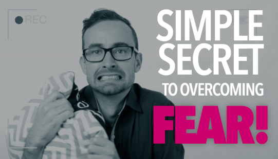 Simple Secret to Overcoming Fear