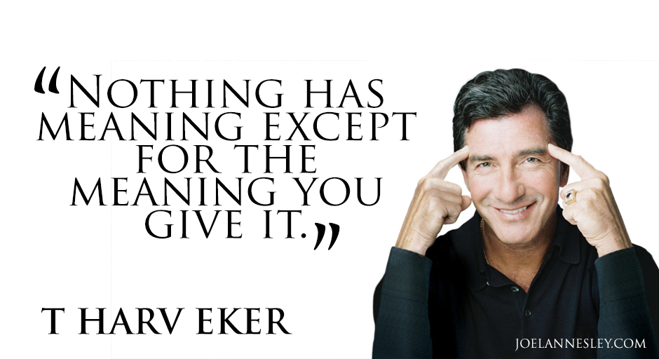 T Harv Eker_Photo Quote_Nothing has meaning except for the meaning you give it