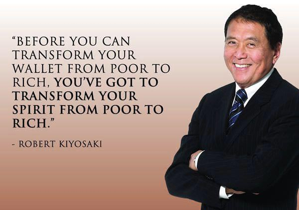 Robert Kiyosaki Money Quote - Before you can transform your wallet from poor to rich, you're got to transform your spirit from poor to rich.
